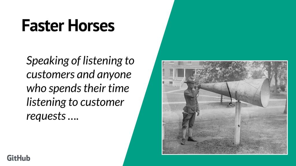 Faster Horses Speaking of listening to customer...