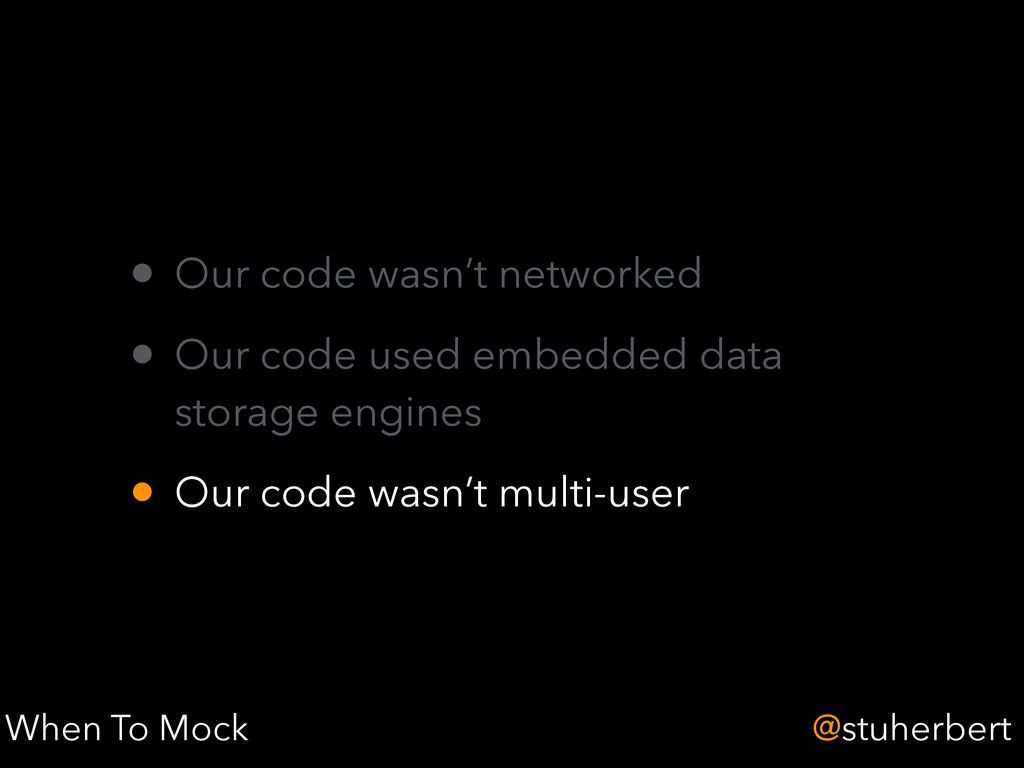 @stuherbert • Our code wasn't networked • Our c...