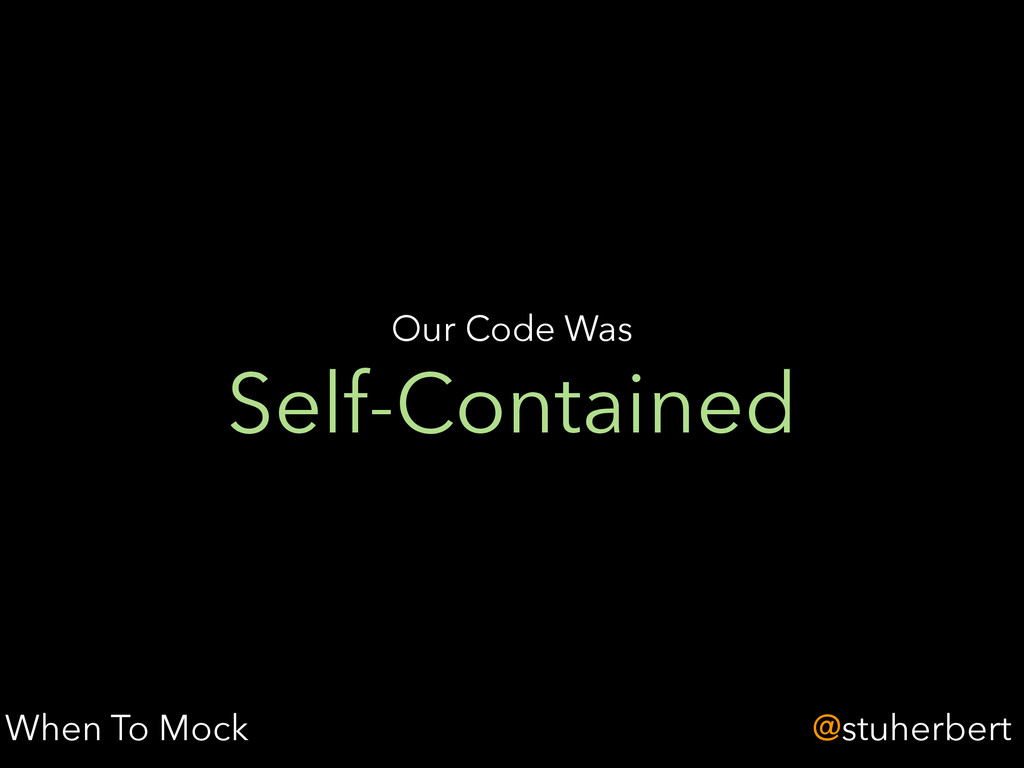 @stuherbert Self-Contained Our Code Was When To...