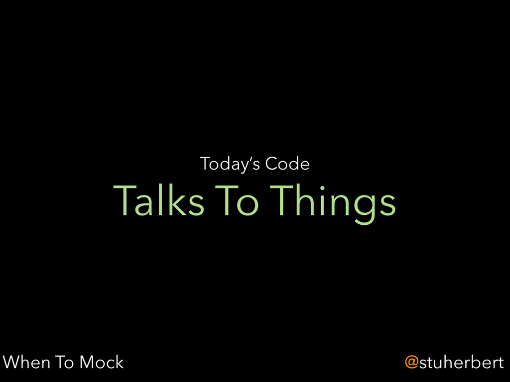 @stuherbert Talks To Things Today's Code When T...