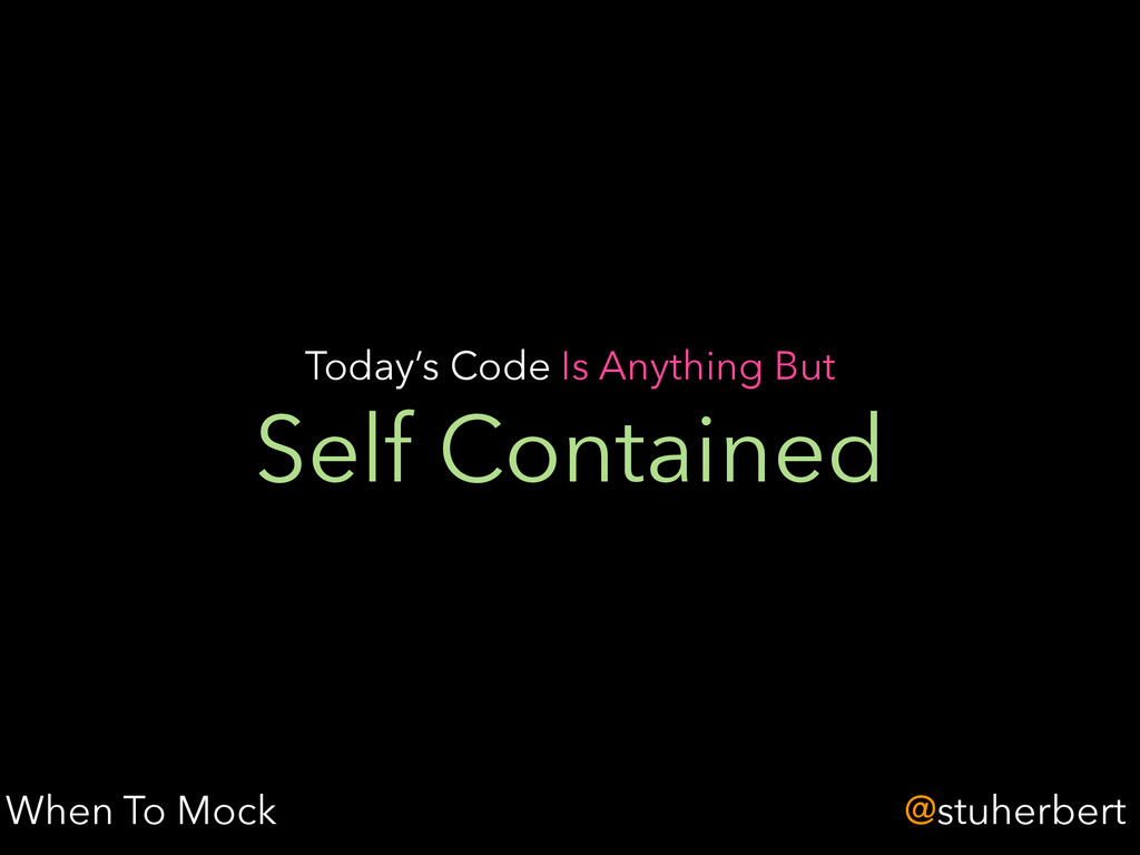 @stuherbert Self Contained Today's Code Is Anyt...