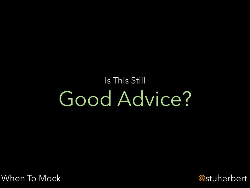 @stuherbert Good Advice? Is This Still When To ...