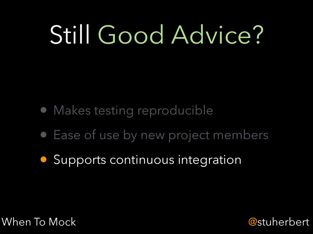 @stuherbert Still Good Advice? • Makes testing ...