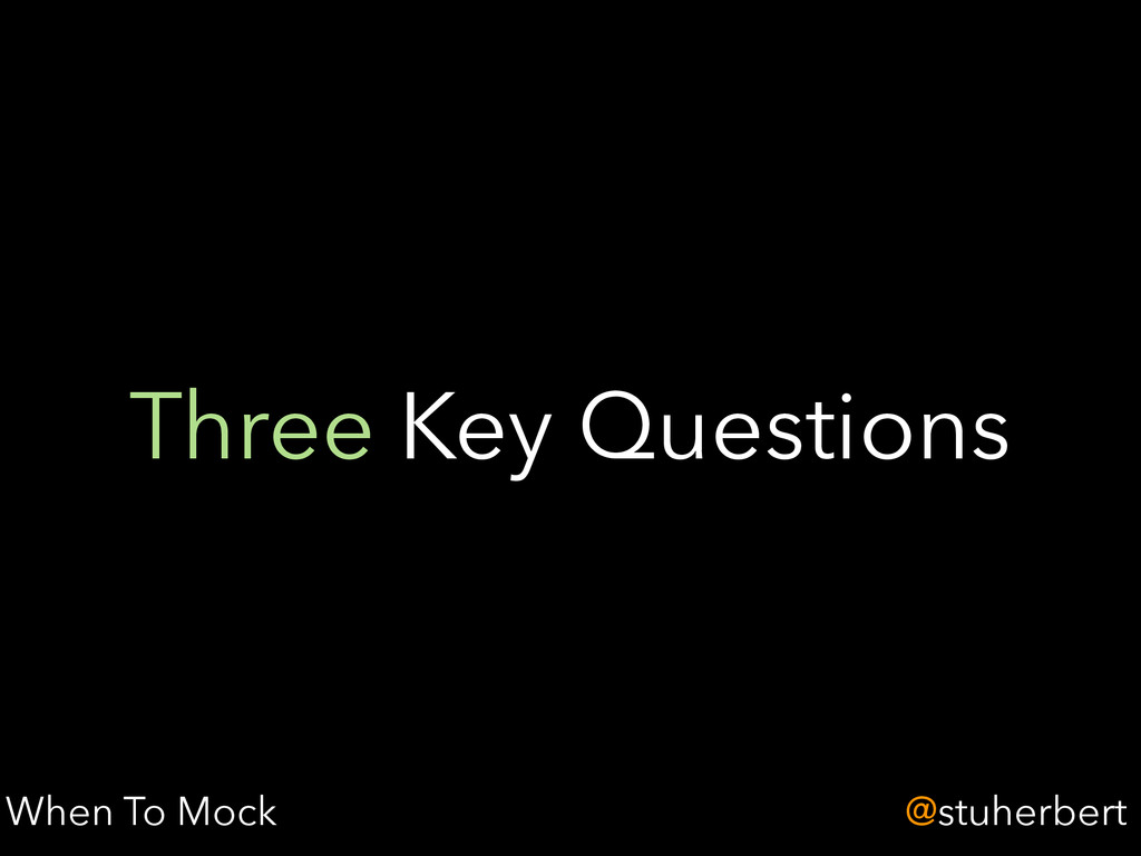 @stuherbert Three Key Questions When To Mock