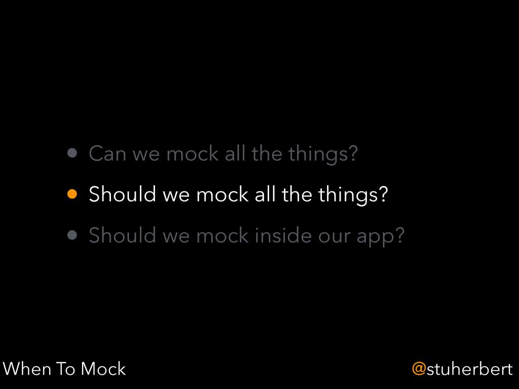 @stuherbert • Can we mock all the things? • Sho...