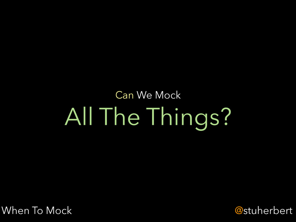 @stuherbert All The Things? Can We Mock When To...
