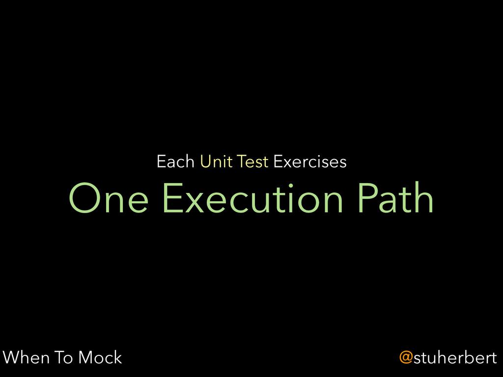 @stuherbert One Execution Path Each Unit Test E...