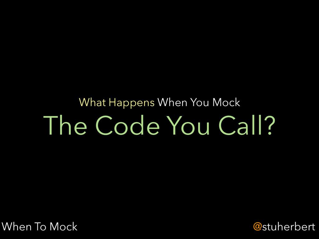 @stuherbert The Code You Call? What Happens Whe...