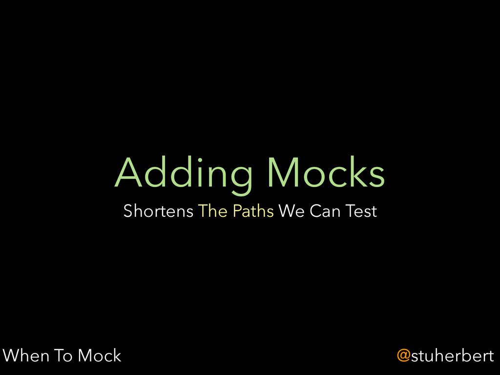 @stuherbert Adding Mocks Shortens The Paths We ...