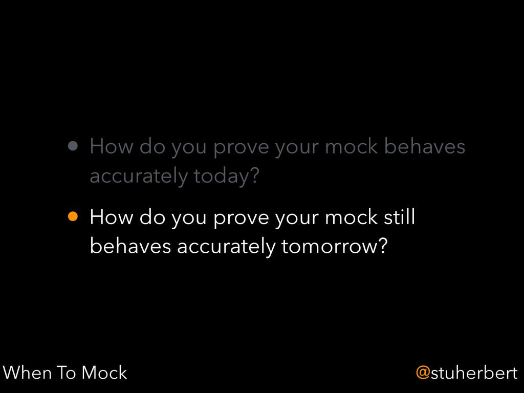 @stuherbert • How do you prove your mock behave...