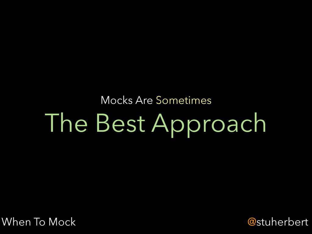 @stuherbert The Best Approach Mocks Are Sometim...