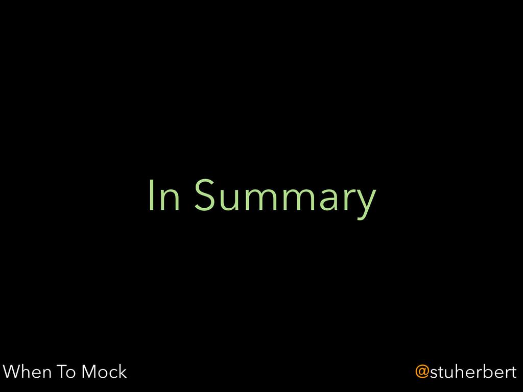@stuherbert In Summary When To Mock