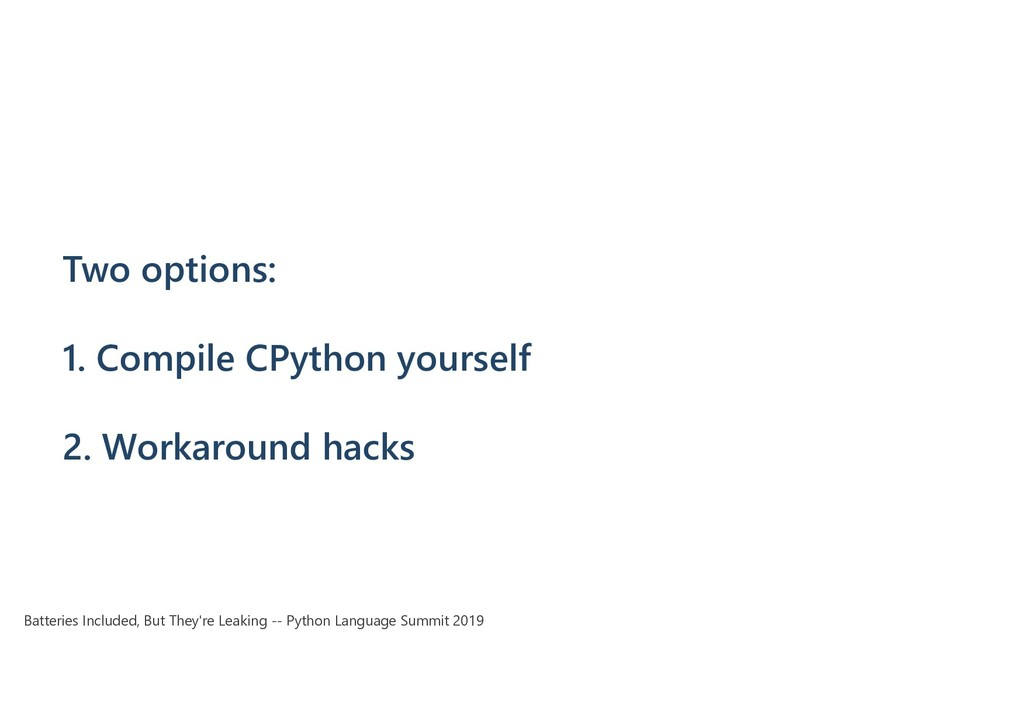 Two options: 1. Compile CPython yourself 2. Wor...