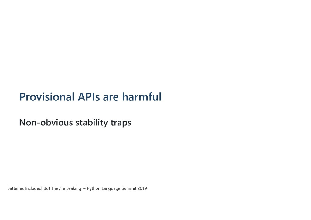 Provisional APIs are harmful Non-obvious stabil...