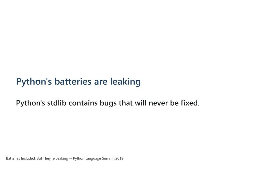 Python's batteries are leaking Python's stdlib ...