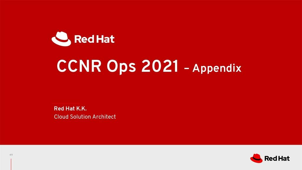 CCNR Ops 2021 – Appendix Red Hat K.K. Cloud Sol...