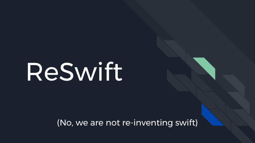 ReSwift (No, we are not re-inventing swift)