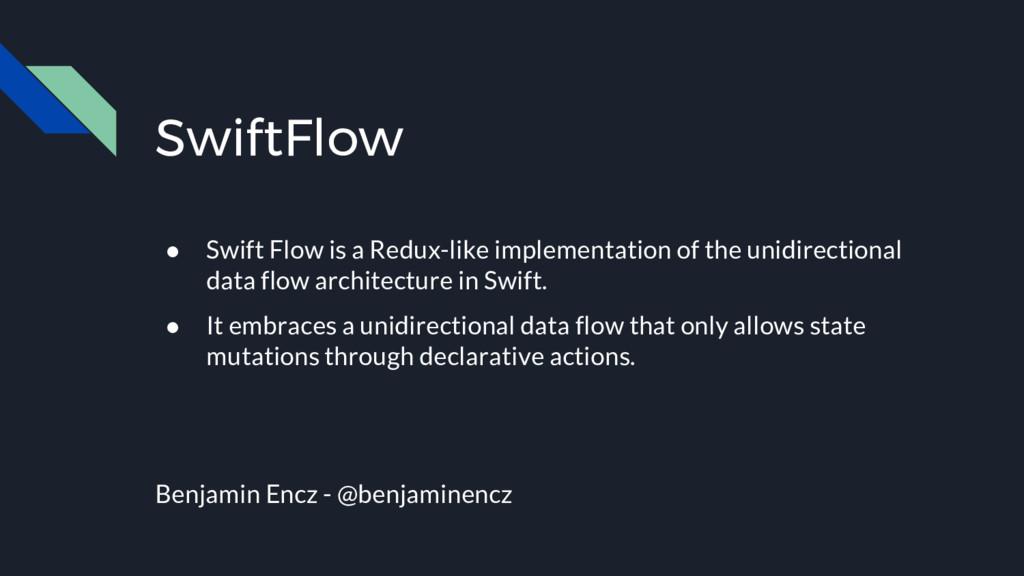 SwiftFlow ● Swift Flow is a Redux-like implemen...