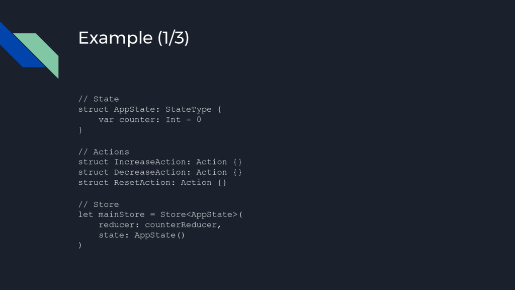 Example (1/3) // State struct AppState: StateTy...