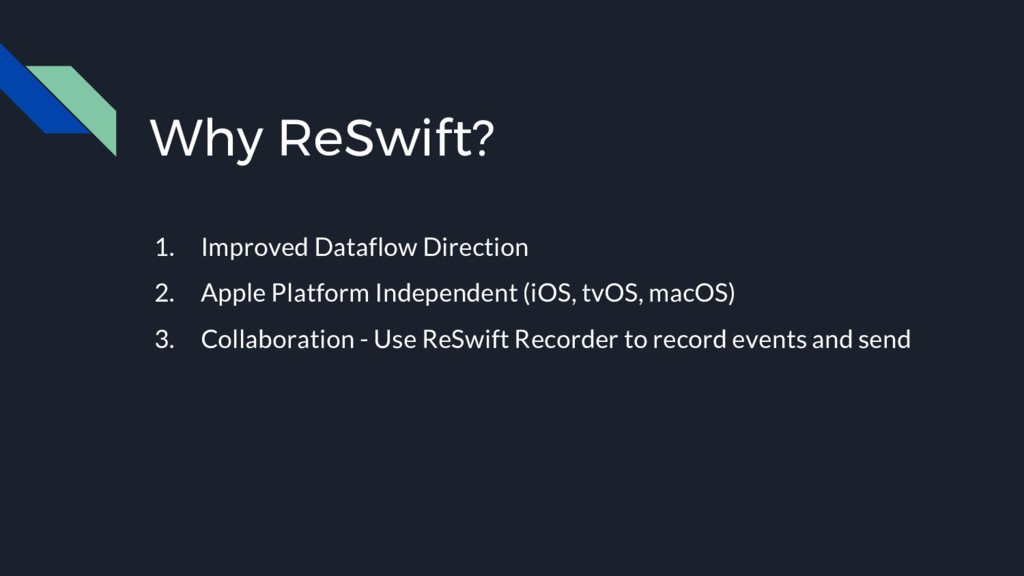 Why ReSwift? 1. Improved Dataflow Direction 2. ...