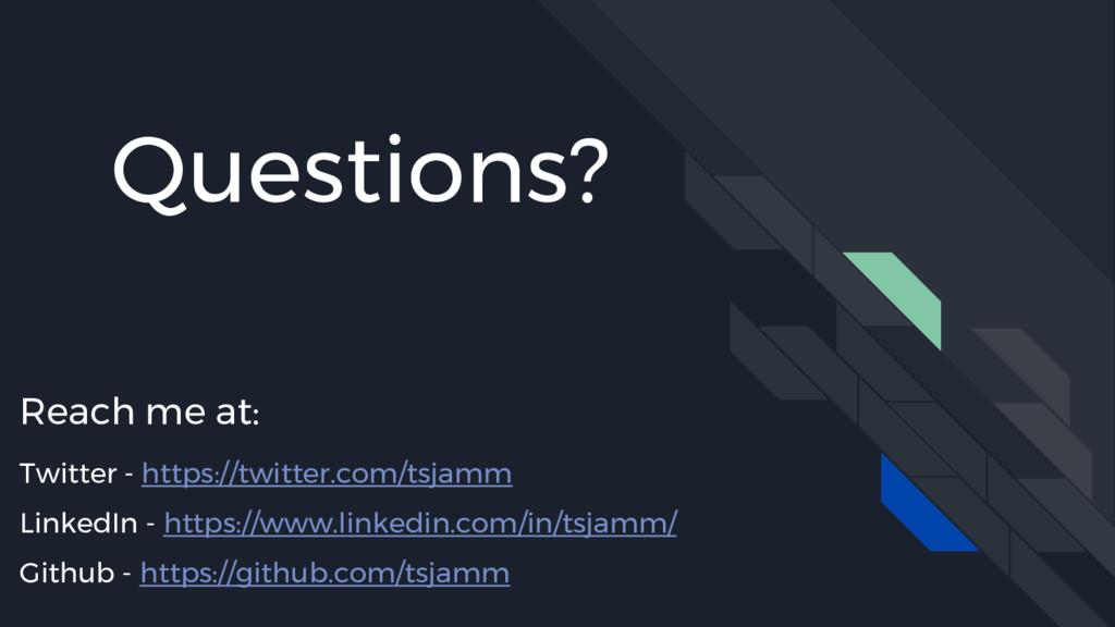 Questions? Reach me at: Twitter - https://twitt...