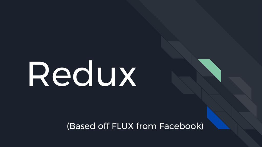 Redux (Based off FLUX from Facebook)