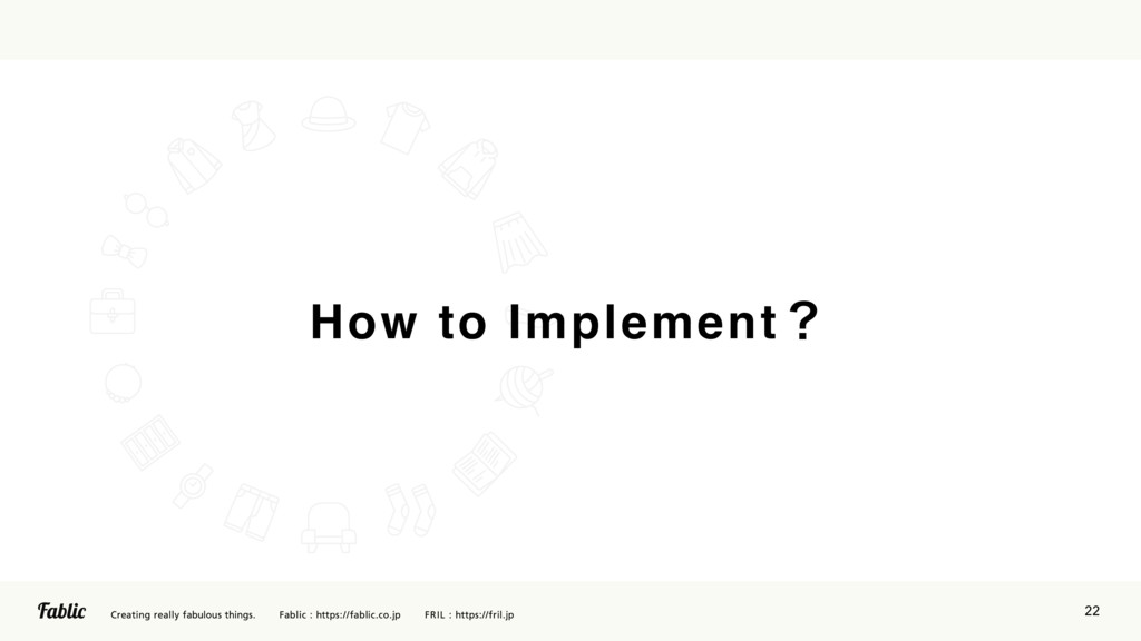 22 How to Implementʁ
