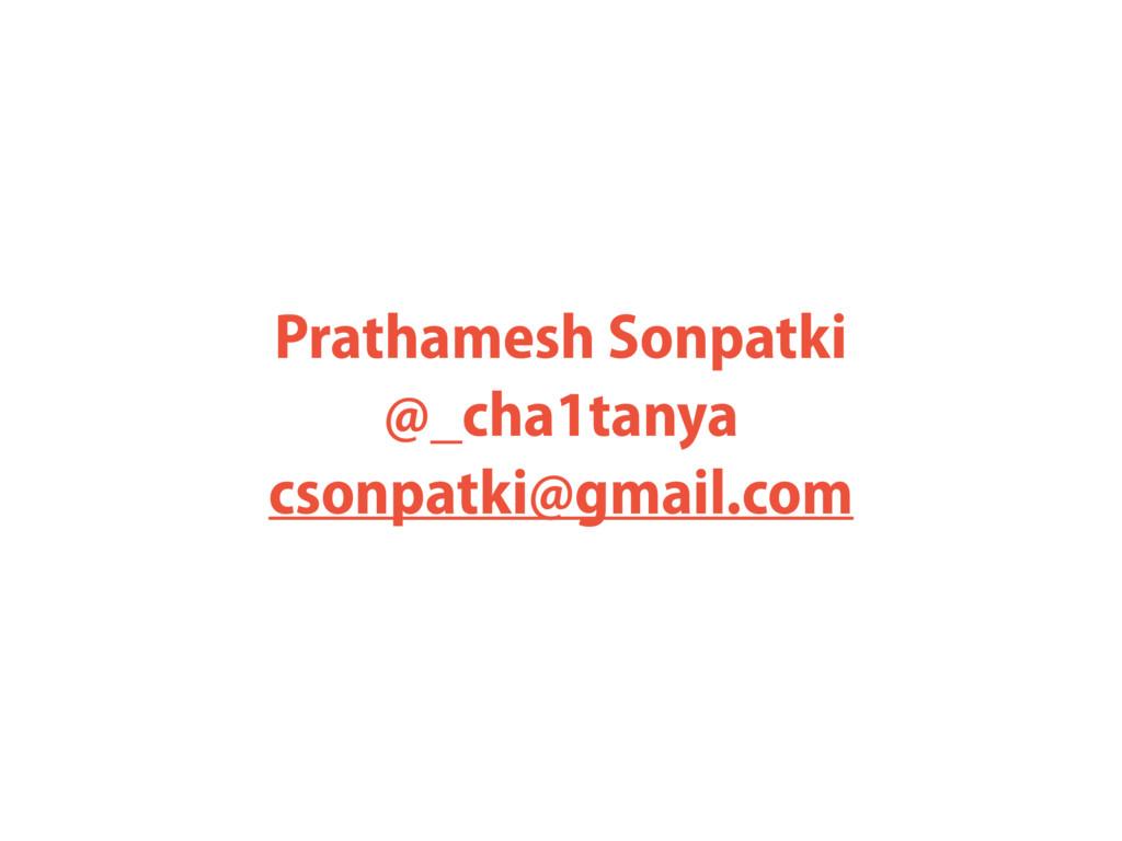 Prathamesh Sonpatki @_cha1tanya csonpatki@gmail...