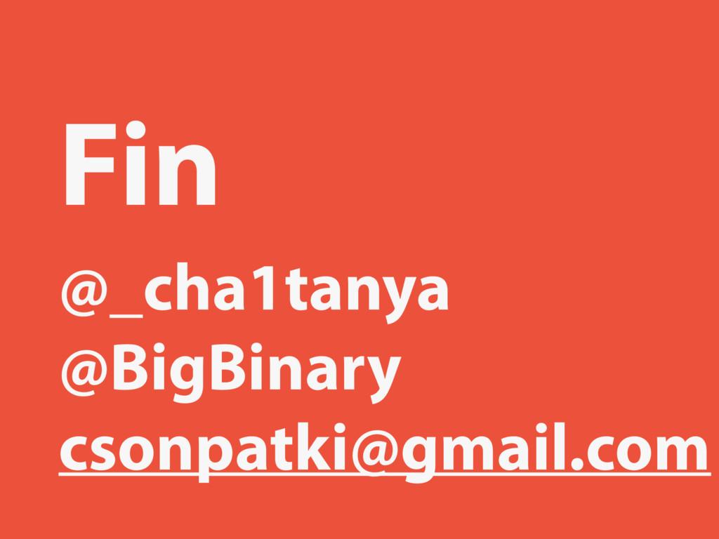 Fin @_cha1tanya @BigBinary csonpatki@gmail.com