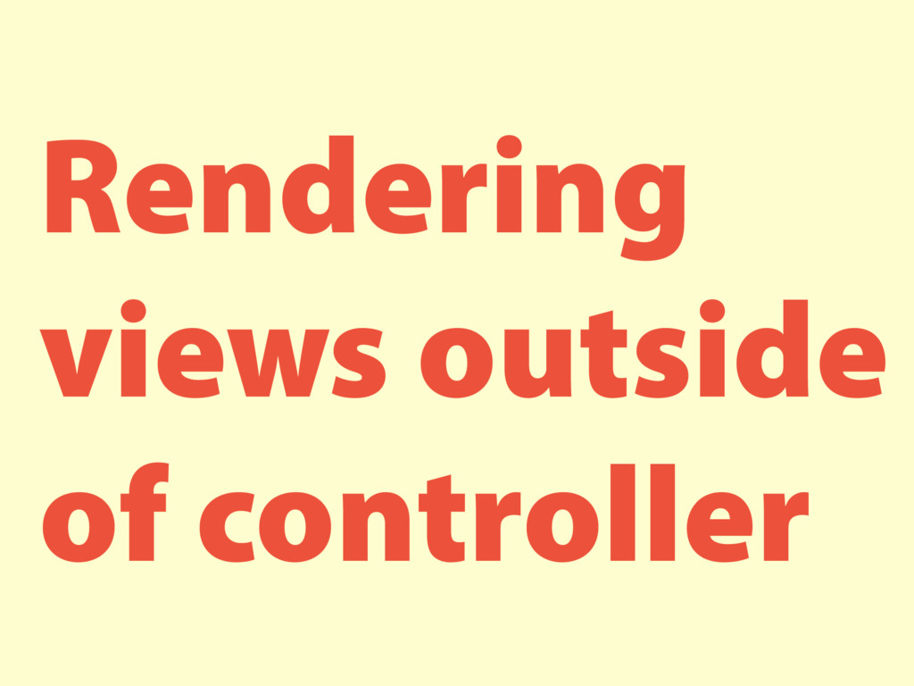 Rendering views outside of controller