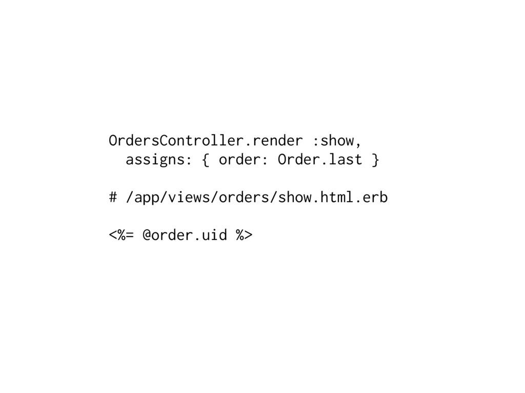 OrdersController.render :show, assigns: { order...