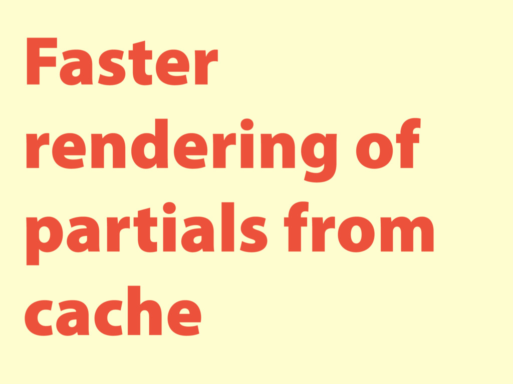 Faster rendering of partials from cache