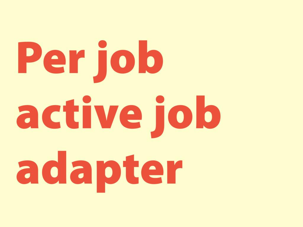 Per job active job adapter