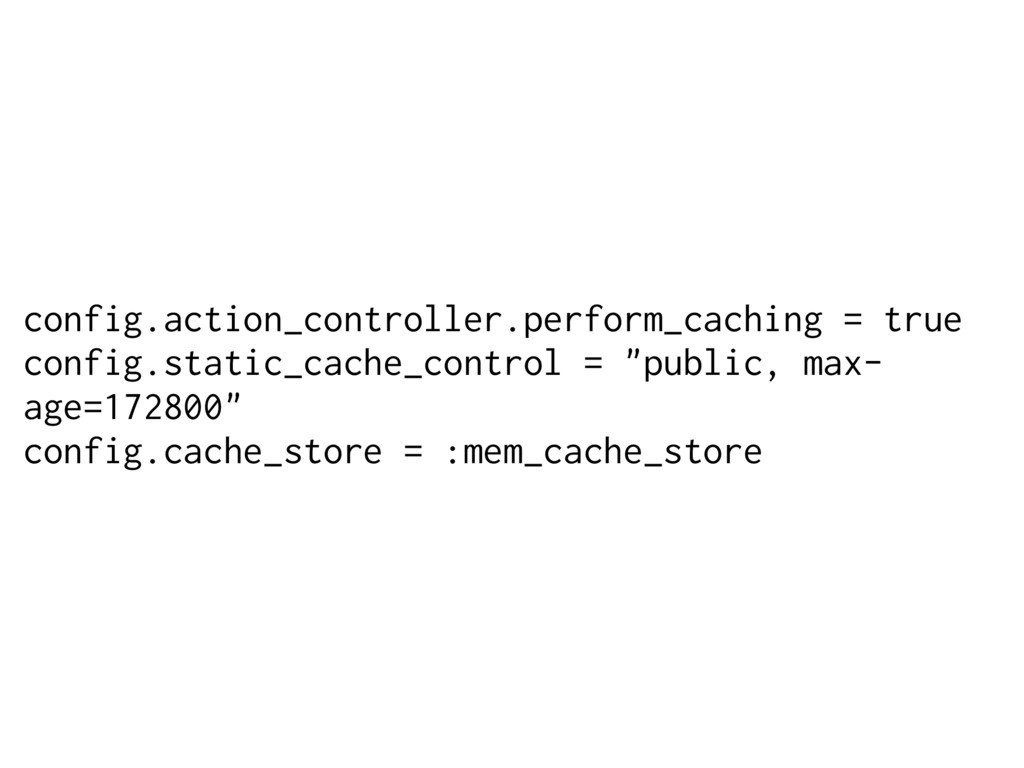config.action_controller.perform_caching = true...