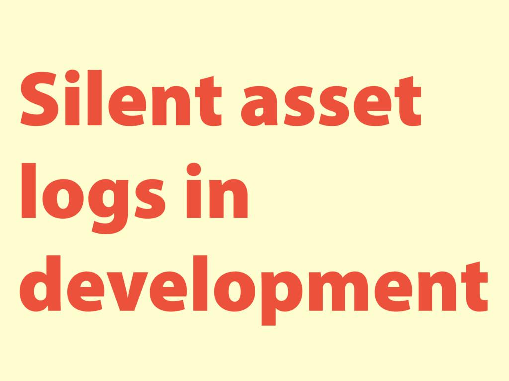 Silent asset logs in development