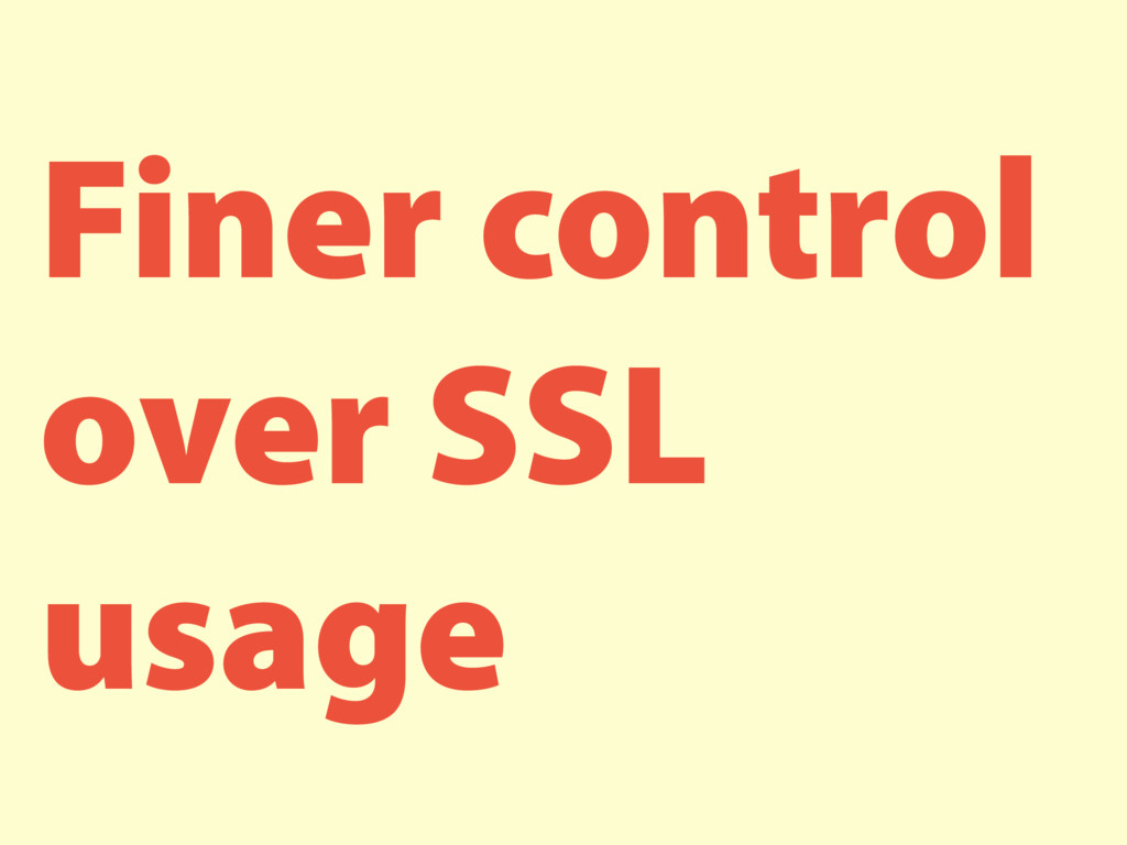 Finer control over SSL usage
