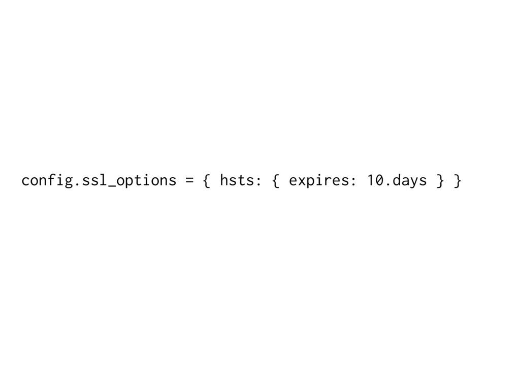 config.ssl_options = { hsts: { expires: 10.days...