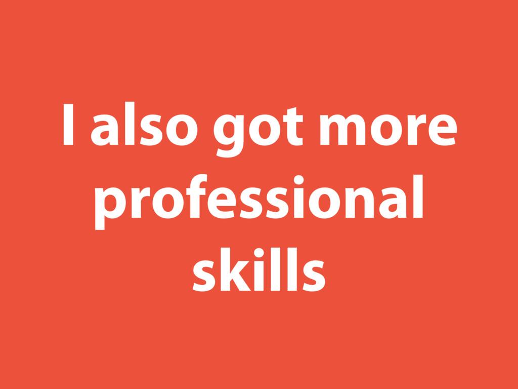 I also got more professional skills
