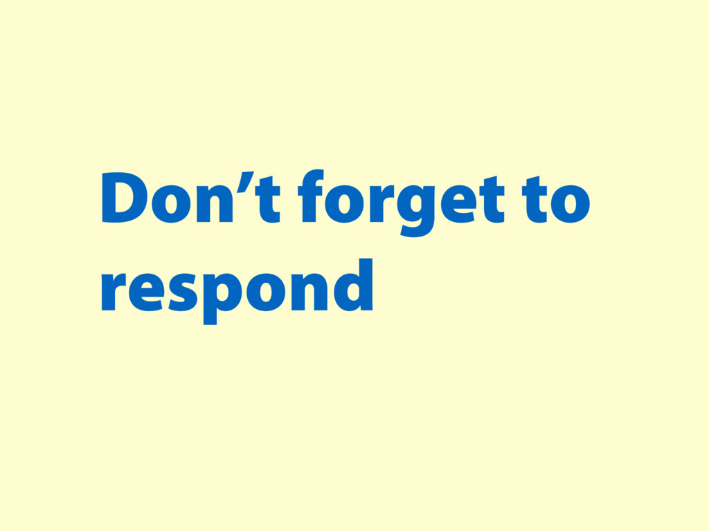 Don't forget to respond