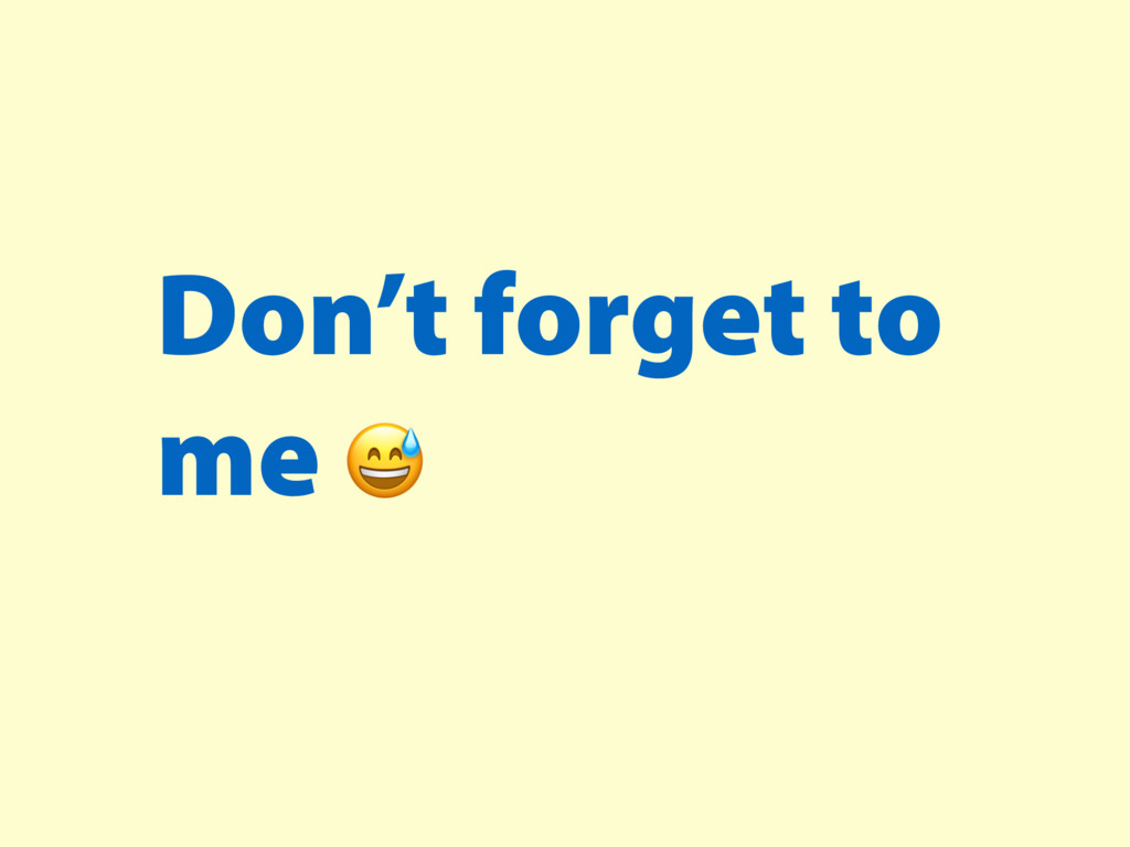 Don't forget to me