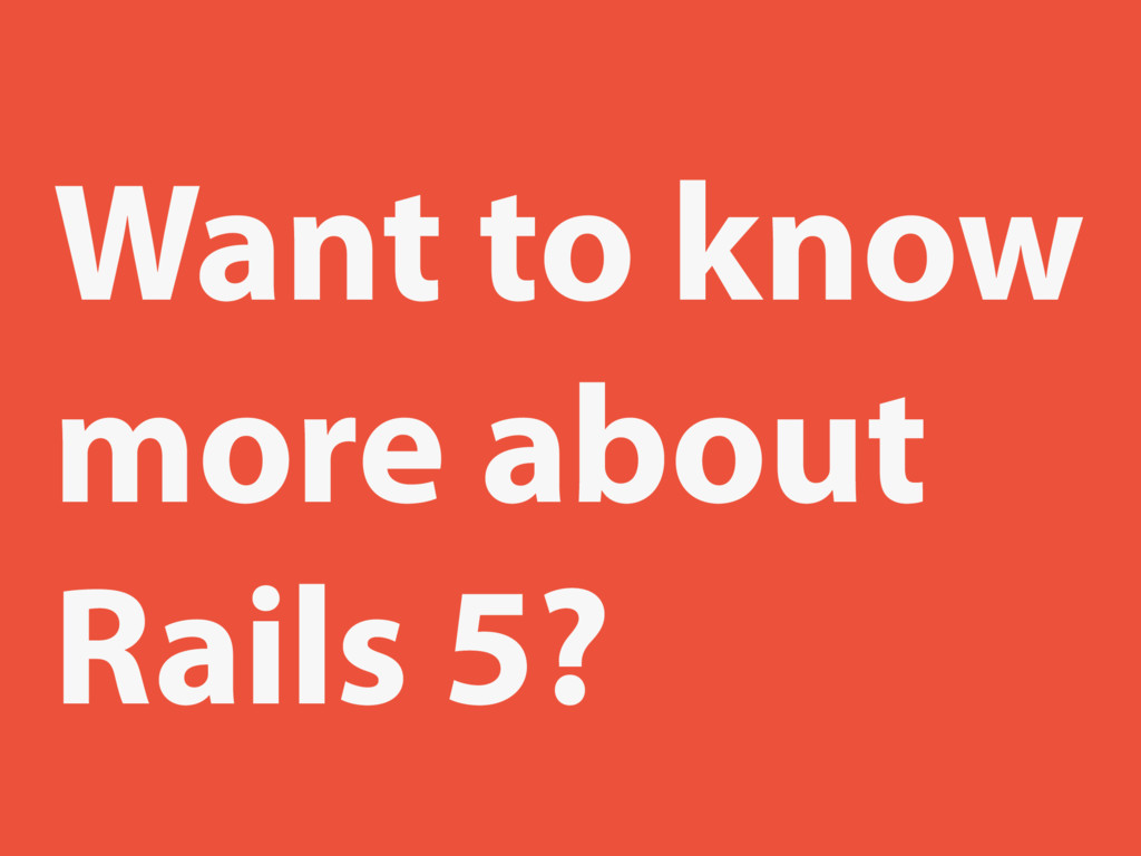 Want to know more about Rails 5?