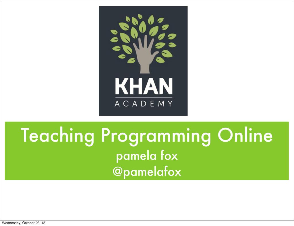 Teaching Programming Online pamela fox @pamelaf...