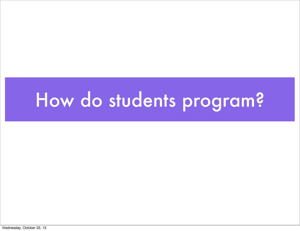 How do students program? Wednesday, October 23,...