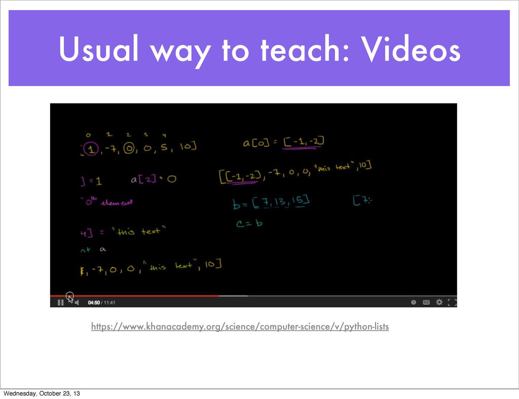 Usual way to teach: Videos https://www.khanacad...