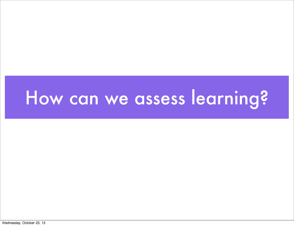 How can we assess learning? Wednesday, October ...