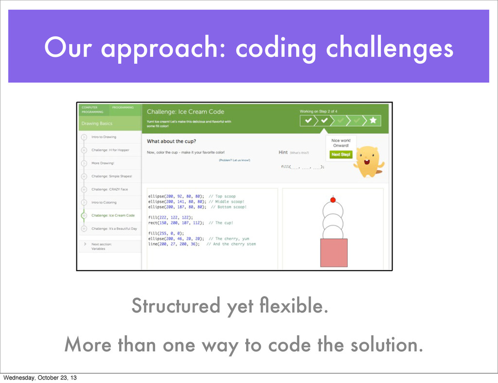Our approach: coding challenges Structured yet ...