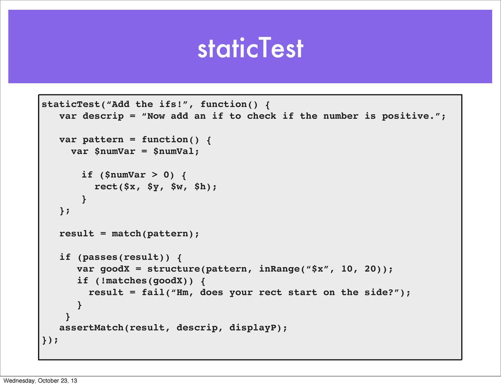 "staticTest staticTest(""Add the ifs!"", function(..."