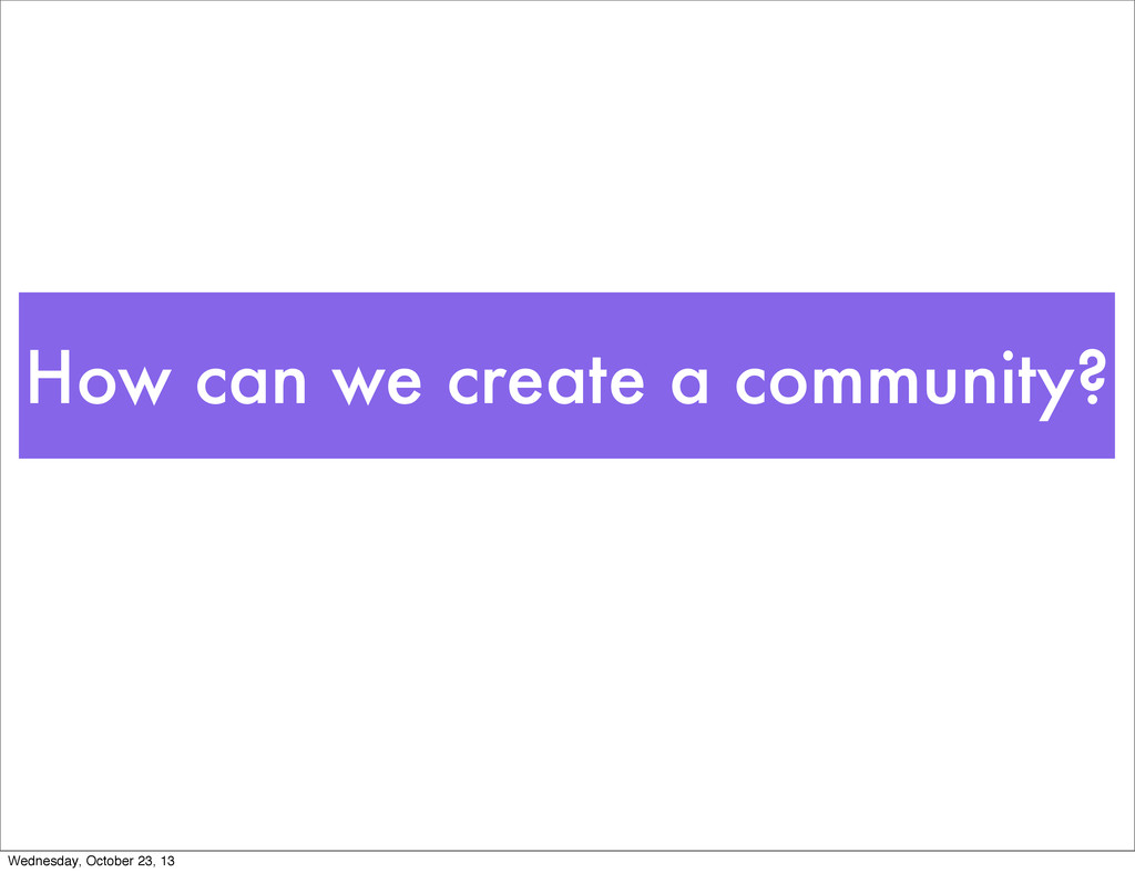 How can we create a community? Wednesday, Octob...