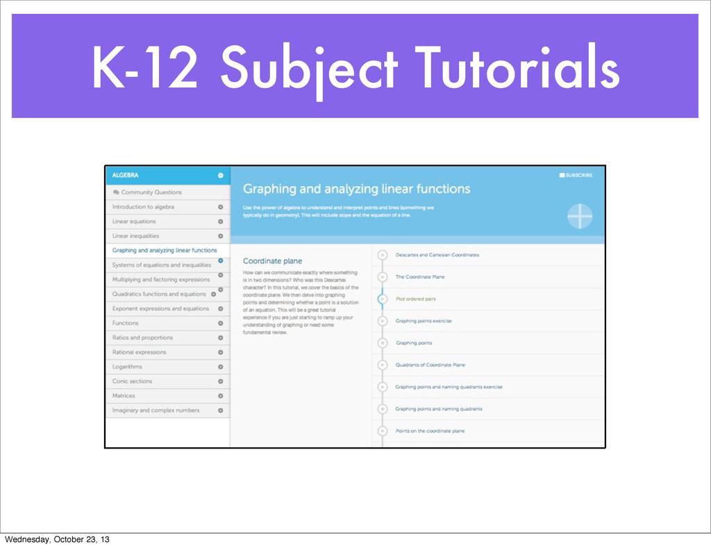 K-12 Subject Tutorials Wednesday, October 23, 13