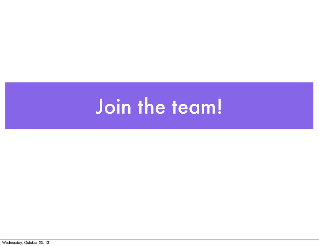 Join the team! Wednesday, October 23, 13